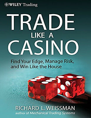 Trade Like a Casino: Find Your Edge, Manage Risk, and Win Like  - (Only eBooks)