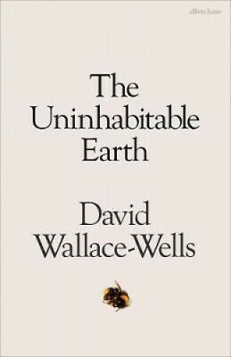 The Uninhabitable Earth: A Story of the Future by David Wallace-Wells.