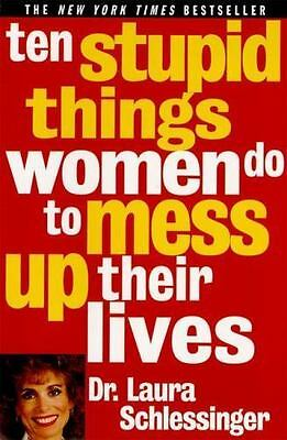 Ten Stupid Things Women Do to Mess up Their Lives by Laura Schlessinger (2002, P