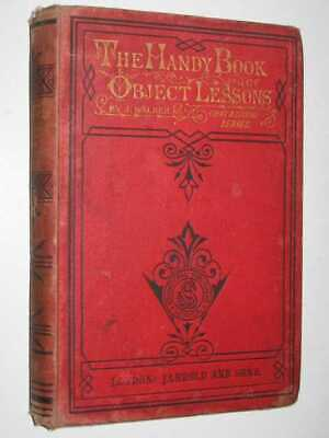 The Handy Book of Object Lessons: First and Second Series by J. WALKER