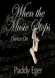 When the Music Stops: Dance on by Eger, Paddy | Book | condition good