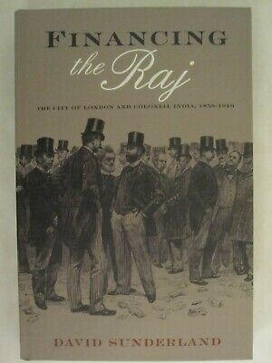 Financing the Raj - The City of London and Colonial India, 1858-1940