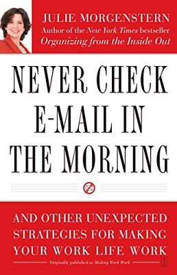 Never Check E-Mail In the Morning: And Other Unexpected Strategies for Making Yo