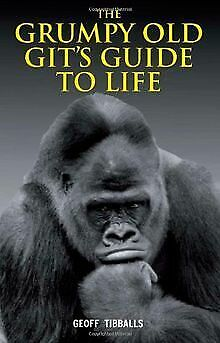 The Grumpy Old Git's Guide to Life by Geoff Tibballs   Book   condition good