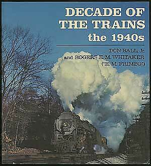 Don BALL, Jr. / Decade of the Trains the 1940s First Edition 1980