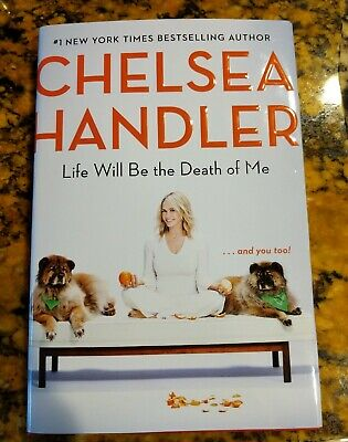 Life Will Be the Death of Me: . . . and you too! - Chelsea Handler NEW Hardcover