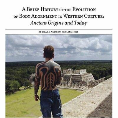 A Brief History of the Evolution of Body Adornment: Ancient Origins and Today [N