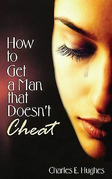 How to Get a Man that Doesn't Cheat by Hughes, C...   Book   condition very good