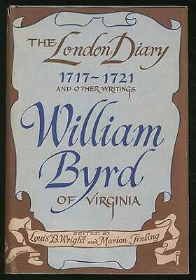 Louis B WRIGHT / William Byrd of Virginia The London Diary 1717 1721 1st ed 1958