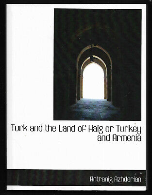 1898 TURK And The LAND Of HAIG Or TURKEY And ARMENIA illustrated * 2011 Reprint