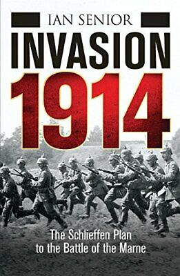 Invasion 1914: The Schelieffen Plan to the Battle of the Marne: Before the tr…