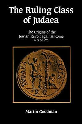 The Ruling Class of Judaea: The Origins of the Jewish Revolt against Rome, AD…