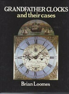 Grandfather Clocks and Their Cases by Loomes, Brian
