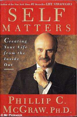 Phillip McGraw SELF MATTERS: CREATING YOUR LIFE FROM THE INSIDE OUT 1st Ed. HC B
