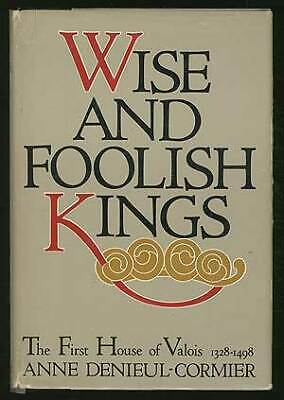 Anne DENIEUL-CORMIER / Wise and Foolish Kings The First House of Valois 1st 1980