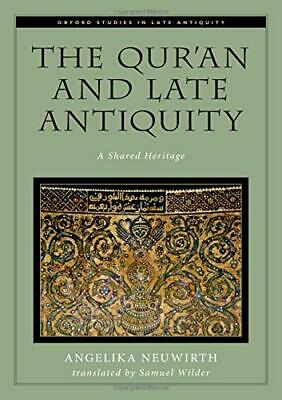 The Qur'an and Late Antiquity: A Shared Heritage (Oxford Studies in Late Anti…