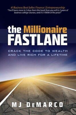 The Millionaire Fastlane: Crack the Code to Wealth and Live Rich by MJ DeMarco