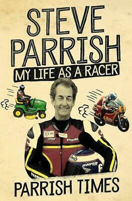 Parrish Times: My Life as a Racer by Steve Parrish