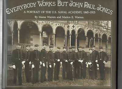 A Portrait Of The US NAVAL ACADEMY 1845-1915 Everybody Works But John Paul Jones