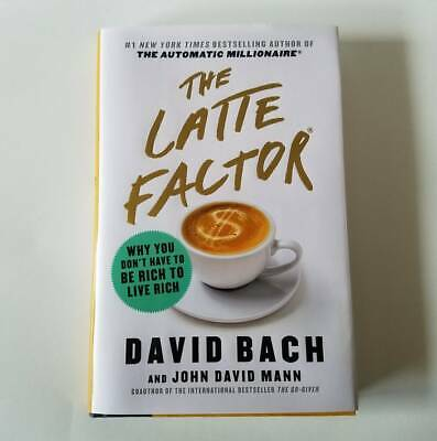 The Latte Factor Why You Don't Have to Be Rich to Live Rich 2019 Hardcover