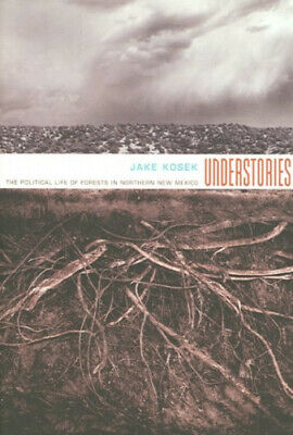 Understories: The Political Life of Forests in Northern New Mexico (A John