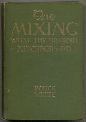 Bouck WHITE / The Mixing What the Hillport Neighbors Did First Edition 1913