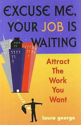 Excuse Me, Your Job Is Waiting: Attract the Work,Good,Books,mon0000148223 MULTIB