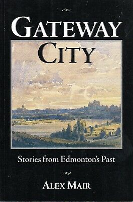Gateway City: Stories from EDMONTON'S PAST – Alex Mair Alberta Canada