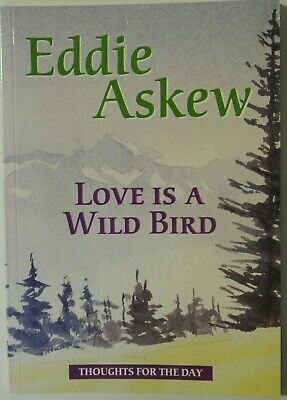 Book - Love Is A Wild Bird. Thoughts For The Day by Eddie Askew. 1st ed pub 2003
