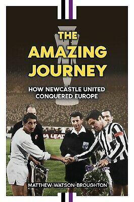 The Amazing Journey - How Newcastle United Conquered Europe: 1969 Fairs Cup book