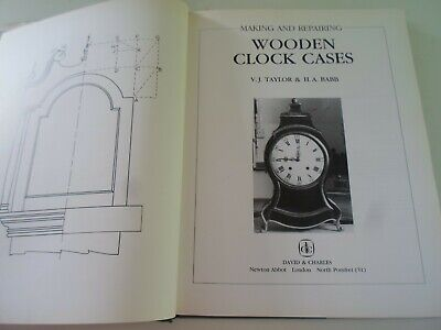 Making And Repairing Wooden Clock Cases by Taylor+Babb +Illustrated HB+DJ 1987
