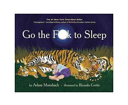 Go the Fuck to Sleep by Adam Mansbach: New