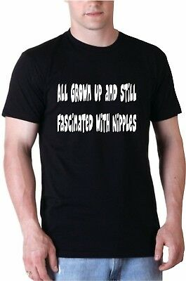 Men's Funny T Shirt All grown up and still fascinated with nipples
