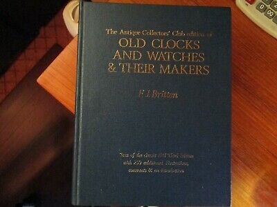 Britten's Old Clocks And Watches & Their Makers,Antique Club Collectors Edition