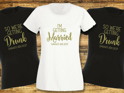 I'm Getting Married So We're Getting Drunk Hen Night T Shirts Do Party Custom