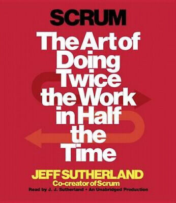 Scrum: The Art of Doing Twice the Work in Half the Time [Audio].