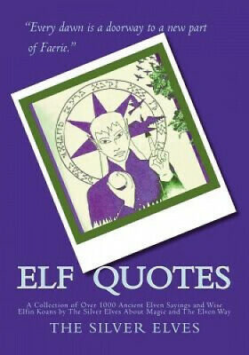 Elf Quotes: A Collection of Over 1000 Ancient Elven Sayings and Wise Elfin