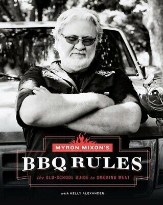 Myron Mixon's BBQ Rules: The Old-School Guide to Smoking Meat Myron Mixon