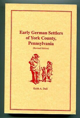 Early German Settlers of York County, PA by Keith A. Dull