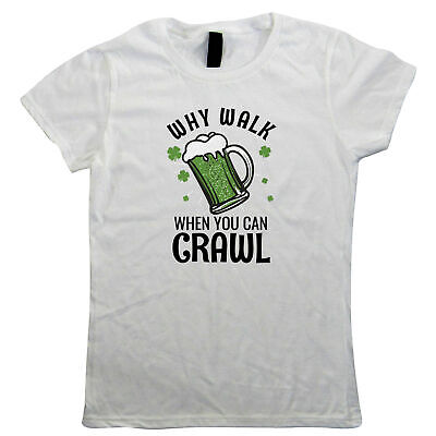 Why Walk When You Can Crawl, St Patricks Day, Womens T Shirt - Gift Her