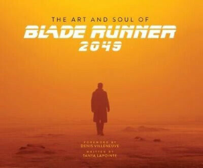 The Art and Soul of Blade Runner 2049 by Tanya Lapointe.