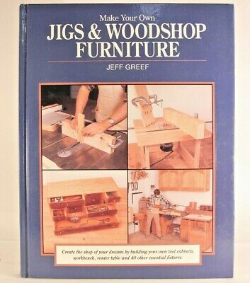 VG! Make Your Own Jigs & Workshop Furniture: By Jeff Greef (1994 HC)