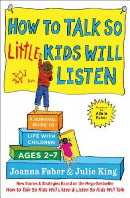 How to Talk So Little Kids Will Listen: A Survival Guide to Life with Children