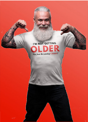 I'm not getting older i'm just getting classic - Funny T-Shit