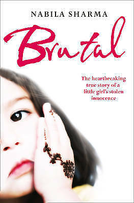 Brutal: The Heartbreaking True Story of a Little Girl's Stolen Innocence, Sharma