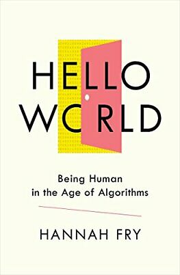 NEW - Hello World: Being Human in the Age of Algorithms by Fry, Hannah