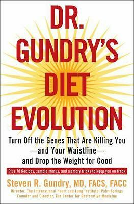 Dr. Gundry's Diet Evolution: Turn Off the Genes That Are Killing You--And Your W