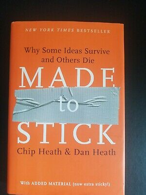 MADE TO STICK - Why Some Ideas Survive and Others Die by Chip Heath and Dan...