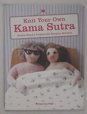 Knit Your Own Kama Sutra 12 Playful Projects for Naughty Knitters by Trixie sex