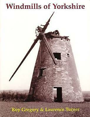 Windmills of Yorkshire by Roy Gregory, Laurence Turner (Paperback, 2009)